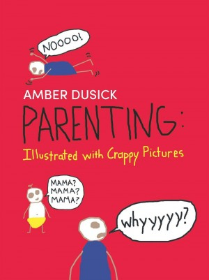 Parenting: Illustrated with Crappy Pictures